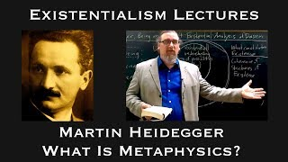 Existentialism: Martin Heidegger, ″What is Metaphysics?″