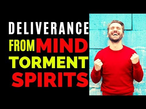 DELIVERANCE FROM MIND TORMENT SPIRITS - PRAYER TO RENEW YOUR MIND