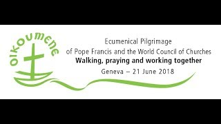 Ecumenical Pilgrimage of Pope Francis and the World Council of Churches