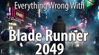 Everything Wrong With Blade Runner 2049