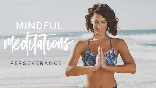 Mindful Meditation ~ Perseverance To Achieve Your Dreams