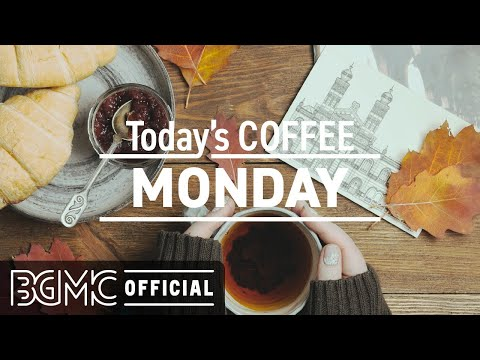 MONDAY MUSIC : Morning Coffee Music to Wake Up - Happy Monday Jazz & Bossa.
