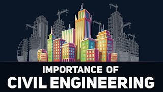 Why Civil Engineering is Important?