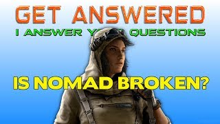 Get Answered || Is Nomad Broken? || Does Twitch's Drone Need Buffed?