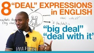 Speaking English - DEAL expressions - ″big deal″, ″deal with it″...