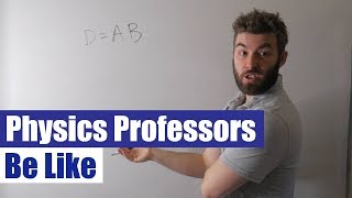 Physics Professors Be Like