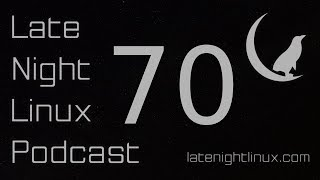 Late Night Linux – Episode 70