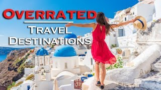 16 Most Overrated Travel Destinations in the World!