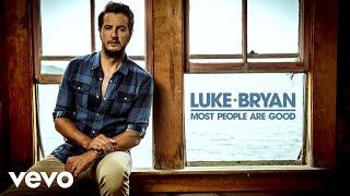 Luke Bryan - Most People Are Good (Audio)