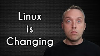 Linux is Changing
