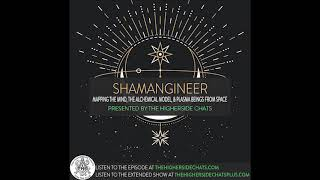 Shamangineer | Mapping The Mind, The Alchemical Model, & Plasma Beings From Space