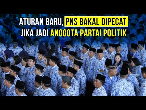 PNS Akan Dipecat Jika Jadi Anggota Partai Politik