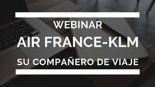 Webinar: Air France KLM. Su compañero de viaje más rentable y sostenible