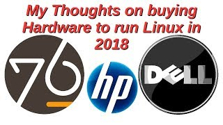 My Thoughts on buying Hardware to run Linux in 2018