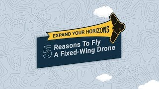 Why Fly a Fixed-Wing Drone? 5 Reasons to Fly a Fixed-Wing Drone