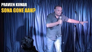 Sona Gone aah?   Stand-up comedy by Praveen Kumar
