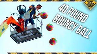 Dropping a 40 lb Bouncy Ball