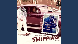 I'll Pay the Shipping Cost