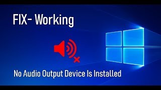 No Audio Output Device Is Installed In Windows 10- FIX (Working)