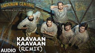Kaavaan Kaavaan (Remix) Full Audio Song   Lucknow Central   Farhan Akhtar