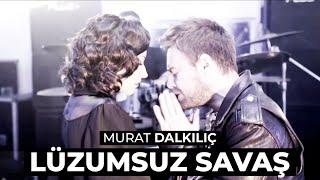 Murat Dalkılıç – Lüzumsuz Savaş
