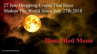 27 Jaw-Dropping Events That Has Rocked The World Since Blood Red Moon 7.27.18