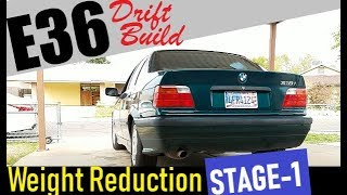 E36 Drift Build goes on a diet! (weight reduction STAGE 1)