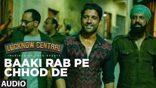 Baaki Rab Pe Chhod De Full Audio   Lucknow Central   Farhan Akhtar   Tanishk Bagchi