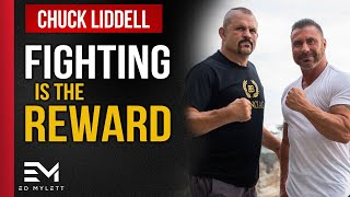 Chuck Liddell - Fighting is the REWARD