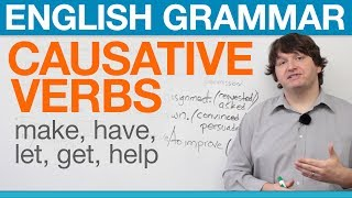 English Grammar: Causative Verbs: Make, Have, Let, Get, Help