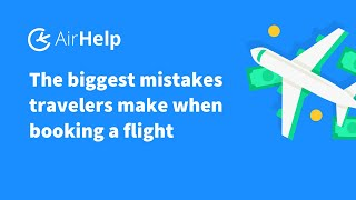 The Biggest Mistakes Travelers Make When Booking A Flight