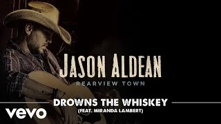 Drowns The Whiskey (feat. Miranda Lambert)