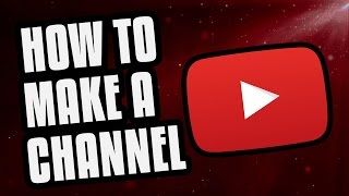 How To Make A Channel! (2019 Beginners Guide)