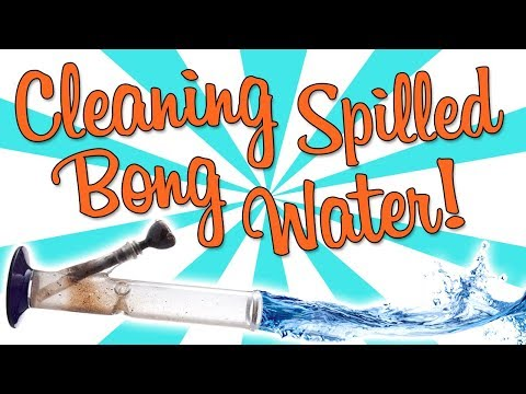HOW TO CLEAN SPILLED BONG WATER!