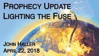 2018 04 22 John Haller's Prophecy Update ″Lighting the Fuse″