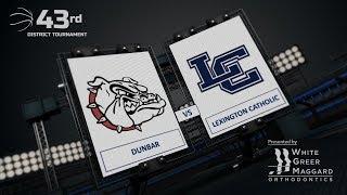 #2 Dunbar vs #3 Lexington Catholic - Girls 43rd District Tournament