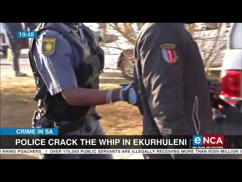 Crime in SA | Police crack the whip in Ekurhuleni