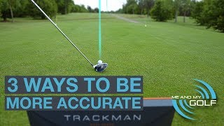 3 WAYS TO HIT MORE ACCURATE DRIVES