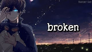 Nightcore - broken (Lyrics)
