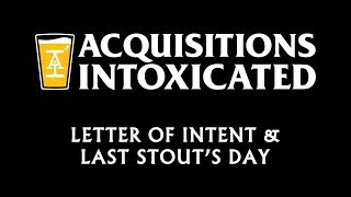 Letter Of Intent & Last Stout's Day - Acquisitions Intoxicated - Ep 36