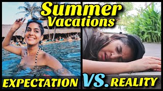 Summer Vacations : Expectation VS Reality