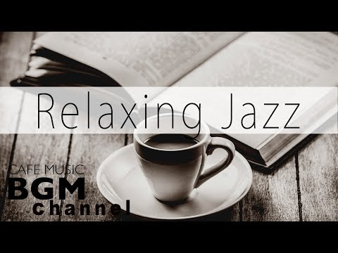 Relaxing Jazz Music - Chill Out Jazz Music For Work, Study - Background Cafe Jazz Music