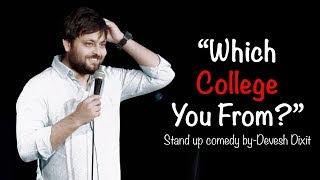 ″Which College You From?″ | Stand-up Comedy by Devesh Dixit