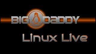 Big Daddy Linux Live! 2-17-18