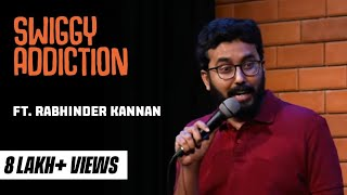 Swiggy Addiction | Stand-up comedy by Rabhinder Kannan