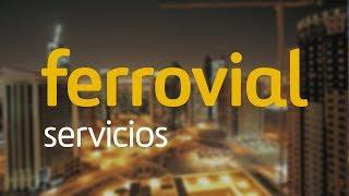 Ferrovial Servicios | Soluciones integrales para infraestructuras y ciudades
