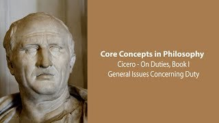 Cicero on General Issues Concerning Duty (On Duties) - Philosophy Core Concepts