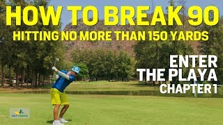 How to Break 90 Hitting Less than 150 Yards - Enter The Playa CHAPTER 1