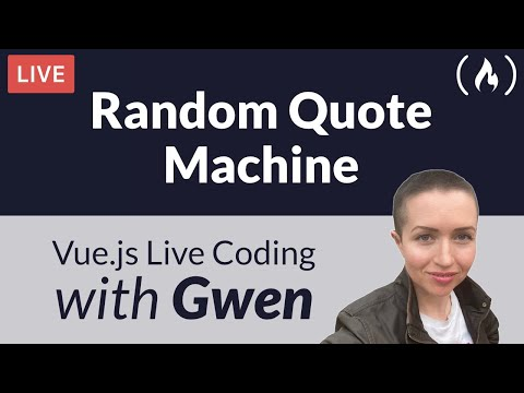 Live Coding Project: Create a Random Quote Machine using Vue.js - with Gwen Faraday
