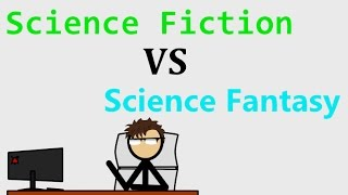 Science Fiction vs Science Fantasy
